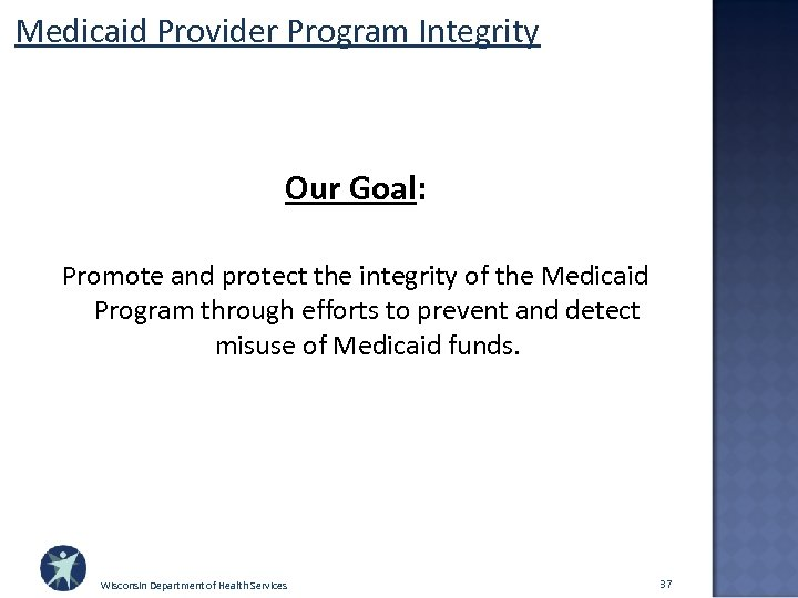 Medicaid Provider Program Integrity Our Goal: Promote and protect the integrity of the Medicaid