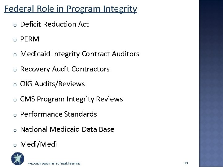 Federal Role in Program Integrity o Deficit Reduction Act o PERM o Medicaid Integrity