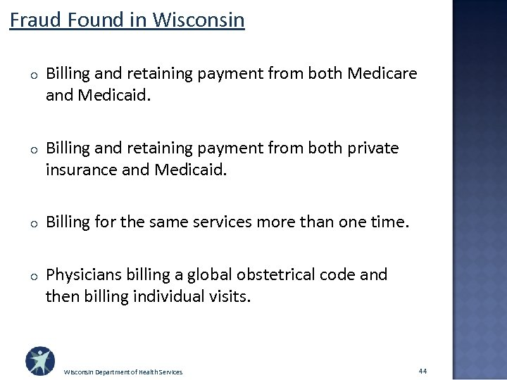 Fraud Found in Wisconsin o Billing and retaining payment from both Medicare and Medicaid.