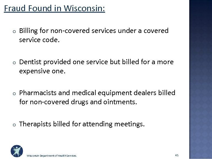 Fraud Found in Wisconsin: o Billing for non-covered services under a covered service code.