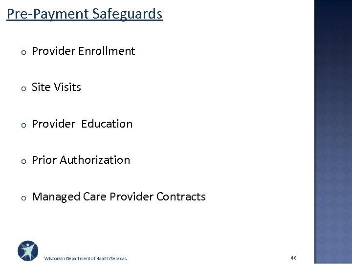 Pre-Payment Safeguards o Provider Enrollment o Site Visits o Provider Education o Prior Authorization
