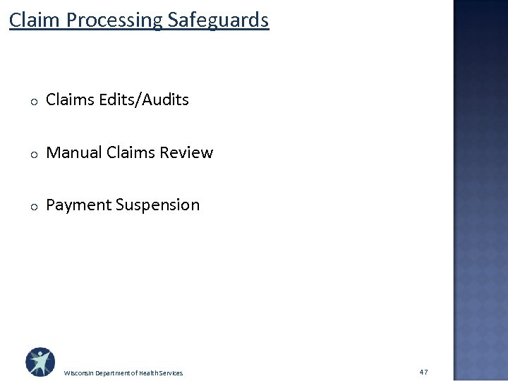 Claim Processing Safeguards o Claims Edits/Audits o Manual Claims Review o Payment Suspension Wisconsin