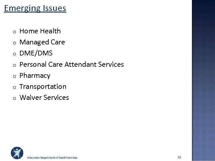 Emerging Issues o o o o Home Health Managed Care DME/DMS Personal Care Attendant