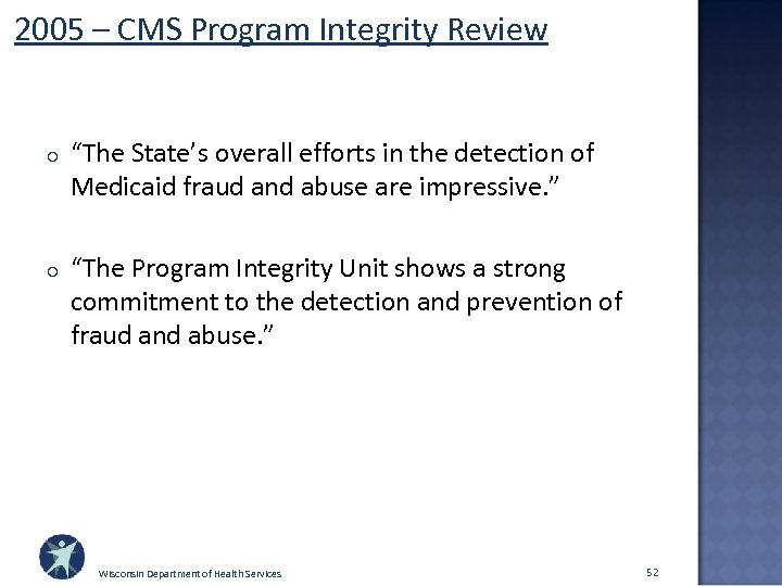 """2005 – CMS Program Integrity Review o """"The State's overall efforts in the detection"""