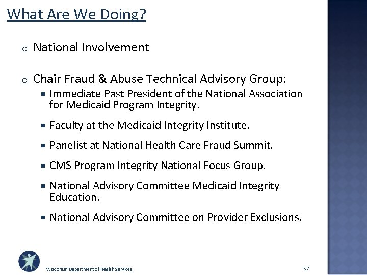 What Are We Doing? o National Involvement o Chair Fraud & Abuse Technical Advisory
