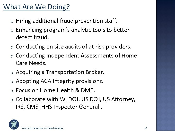 What Are We Doing? o o o o Hiring additional fraud prevention staff. Enhancing
