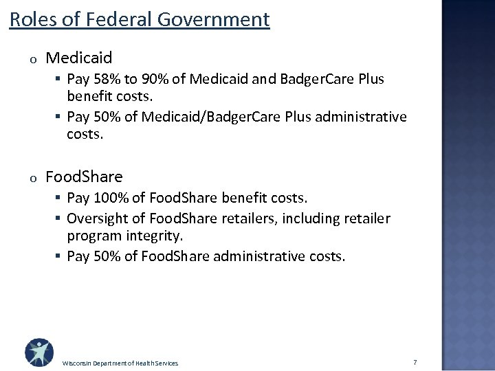 Roles of Federal Government o Medicaid § Pay 58% to 90% of Medicaid and