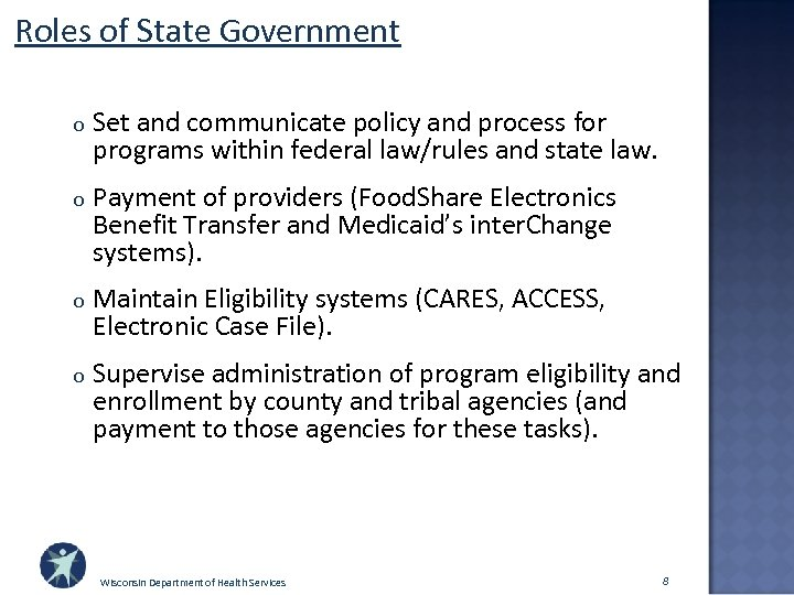 Roles of State Government o Set and communicate policy and process for programs within