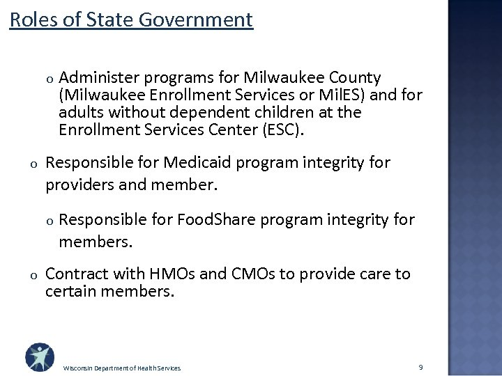 Roles of State Government o o Responsible for Medicaid program integrity for providers and