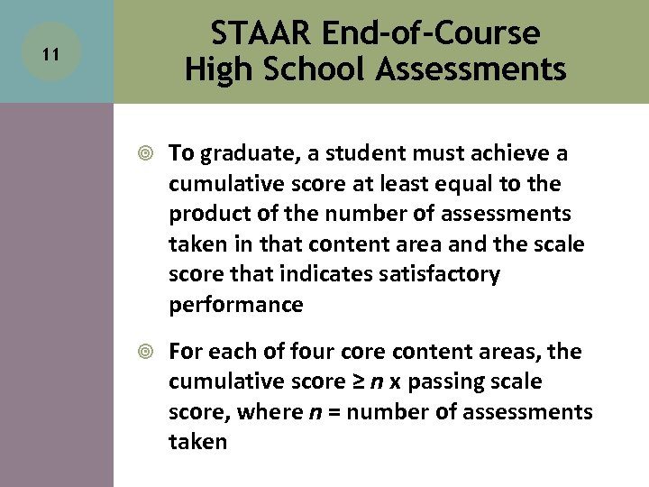 STAAR End-of-Course High School Assessments 11 To graduate, a student must achieve a cumulative