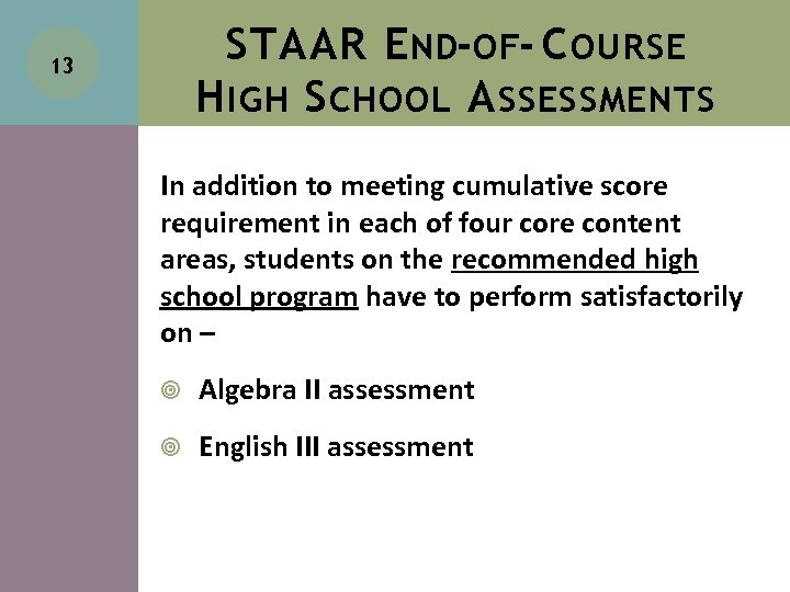 STAAR E ND-OF- C OURSE H IGH S CHOOL A SSESSMENTS 13 In addition