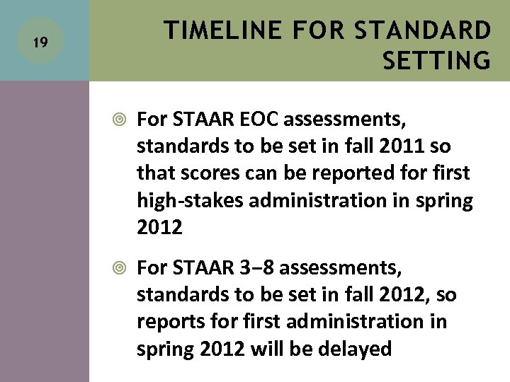 TIMELINE FOR STANDARD SETTING 19 For STAAR EOC assessments, standards to be set in