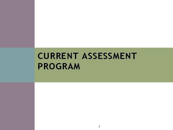CURRENT ASSESSMENT PROGRAM 2