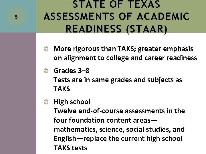 5 STATE OF TEXAS ASSESSMENTS OF ACADEMIC READINESS (STAAR) More rigorous than TAKS; greater