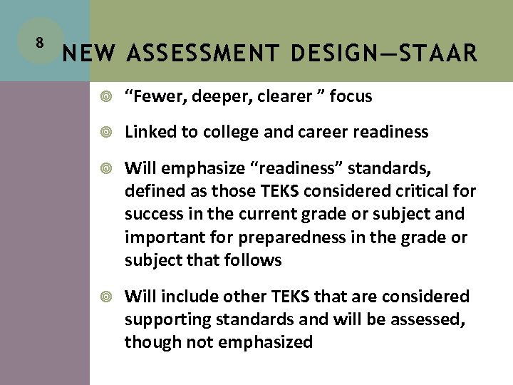 """8 NEW ASSESSMENT DESIGN—STAAR """"Fewer, deeper, clearer """" focus Linked to college and career"""