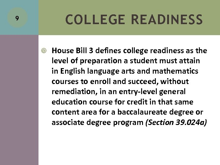 COLLEGE READINESS 9 House Bill 3 defines college readiness as the level of preparation