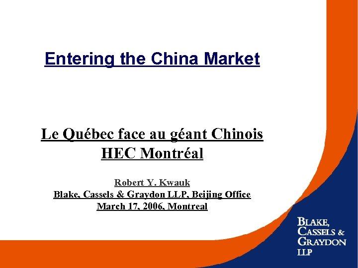 Entering the China Market Le Québec face au géant Chinois HEC Montréal Robert Y.