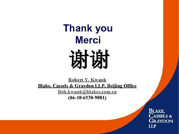 Thank you Merci 谢谢 Robert Y. Kwauk Blake, Cassels & Graydon LLP, Beijing Office