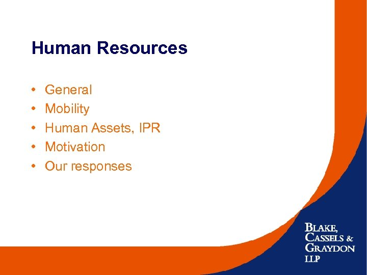 Human Resources • • • General Mobility Human Assets, IPR Motivation Our responses