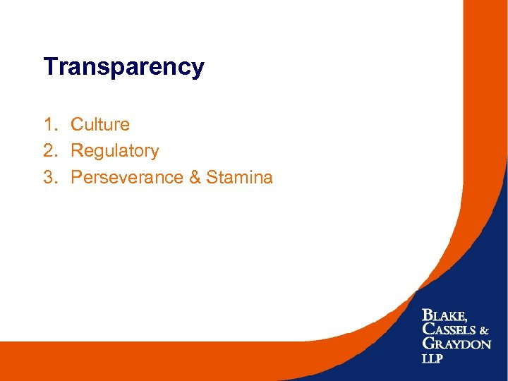 Transparency 1. Culture 2. Regulatory 3. Perseverance & Stamina