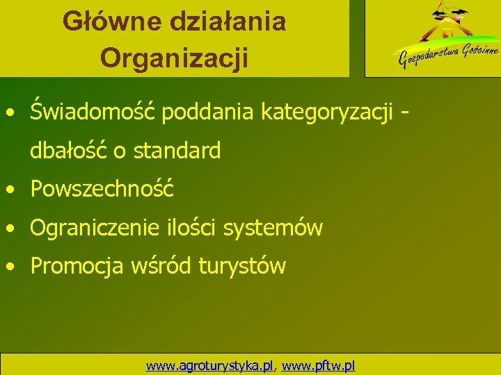 Główne działania Organizacji • Świadomość poddania kategoryzacji - dbałość o standard • Powszechność •