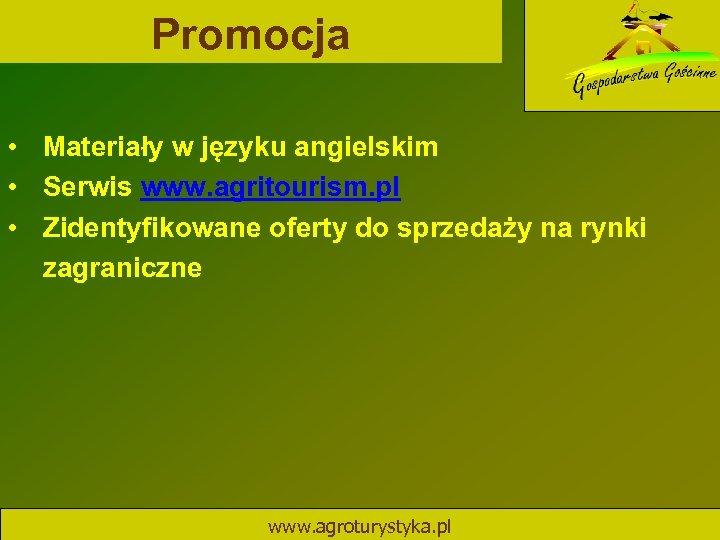 Promocja • Materiały w języku angielskim • Serwis www. agritourism. pl • Zidentyfikowane oferty