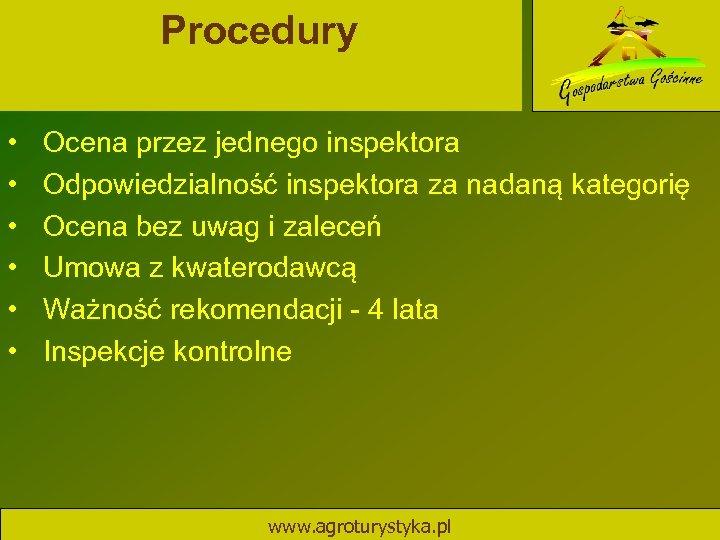 Procedury • • • Ocena przez jednego inspektora Odpowiedzialność inspektora za nadaną kategorię Ocena