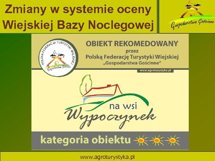 Zmiany w systemie oceny Wiejskiej Bazy Noclegowej www. agroturystyka. pl