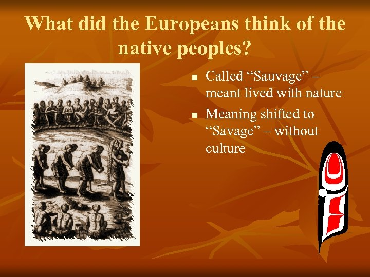 """What did the Europeans think of the native peoples? n n Called """"Sauvage"""" –"""