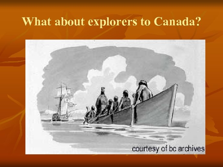 What about explorers to Canada?