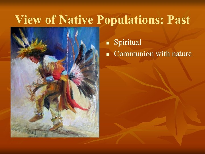View of Native Populations: Past n n Spiritual Communion with nature