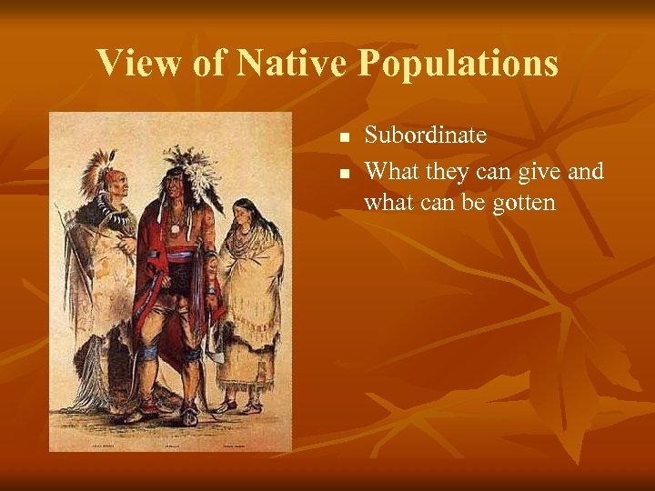 View of Native Populations n n Subordinate What they can give and what can
