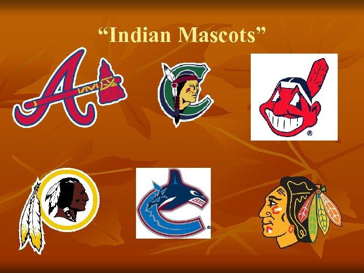 """Indian Mascots"""