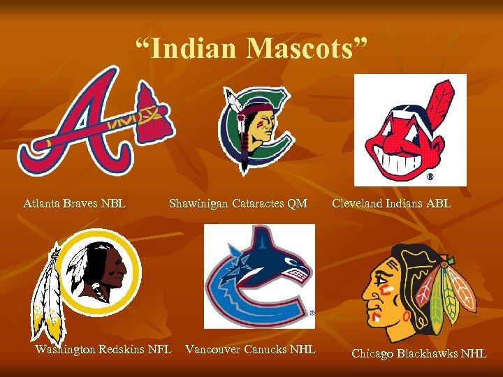 """Indian Mascots"" Atlanta Braves NBL Shawinigan Cataractes QM Washington Redskins NFL Vancouver Canucks NHL"