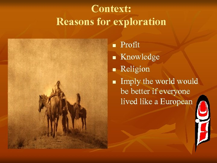Context: Reasons for exploration n n Profit Knowledge Religion Imply the world would be