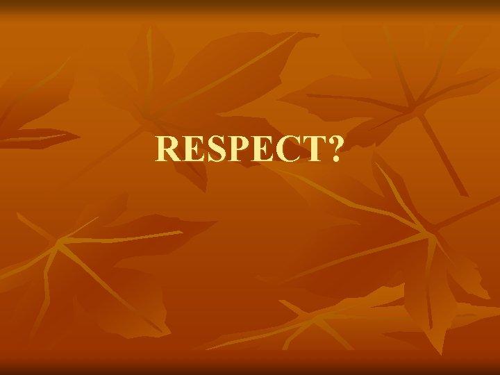 RESPECT?