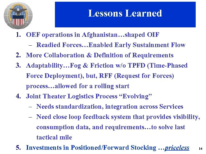 Lessons Learned 1. OEF operations in Afghanistan…shaped OIF – Readied Forces…Enabled Early Sustainment Flow