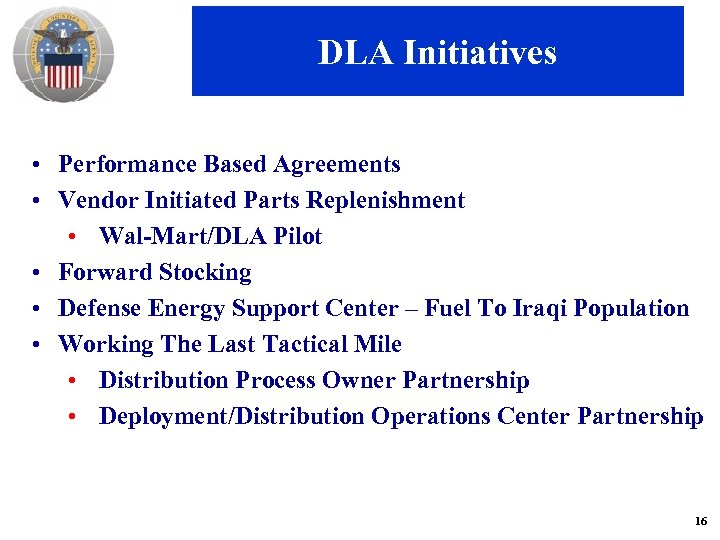 DLA Initiatives • Performance Based Agreements • Vendor Initiated Parts Replenishment • Wal-Mart/DLA Pilot