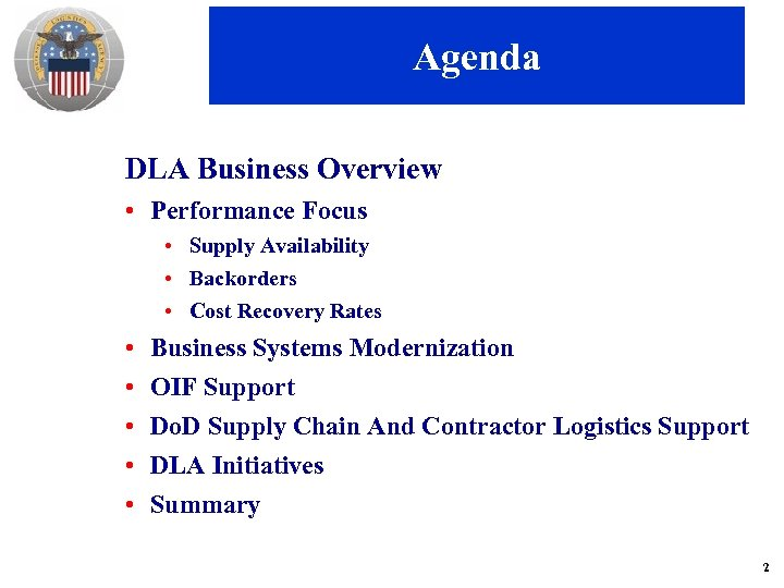 Agenda DLA Business Overview • Performance Focus • Supply Availability • Backorders • Cost