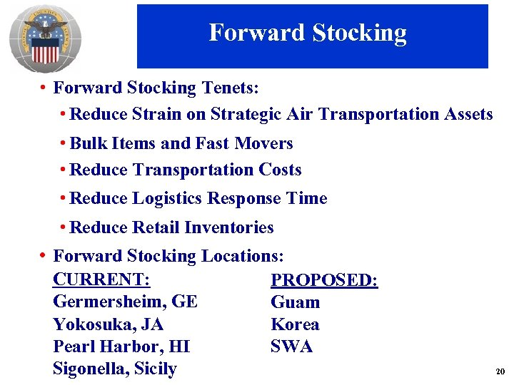 Forward Stocking • Forward Stocking Tenets: • Reduce Strain on Strategic Air Transportation Assets