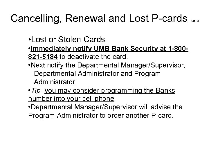 Cancelling, Renewal and Lost P-cards • Lost or Stolen Cards • Immediately notify UMB