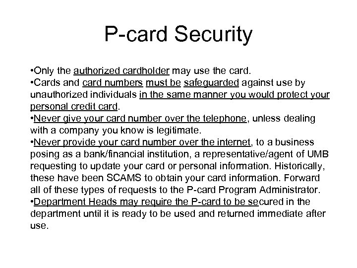 P-card Security • Only the authorized cardholder may use the card. • Cards and