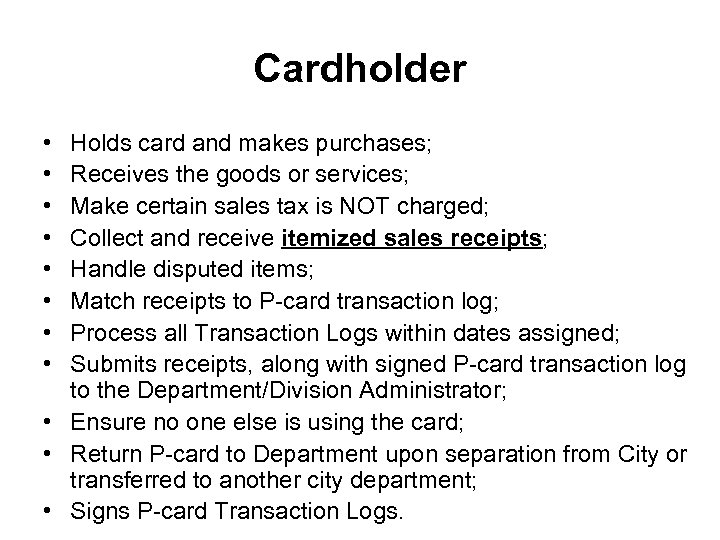 Cardholder • • Holds card and makes purchases; Receives the goods or services; Make