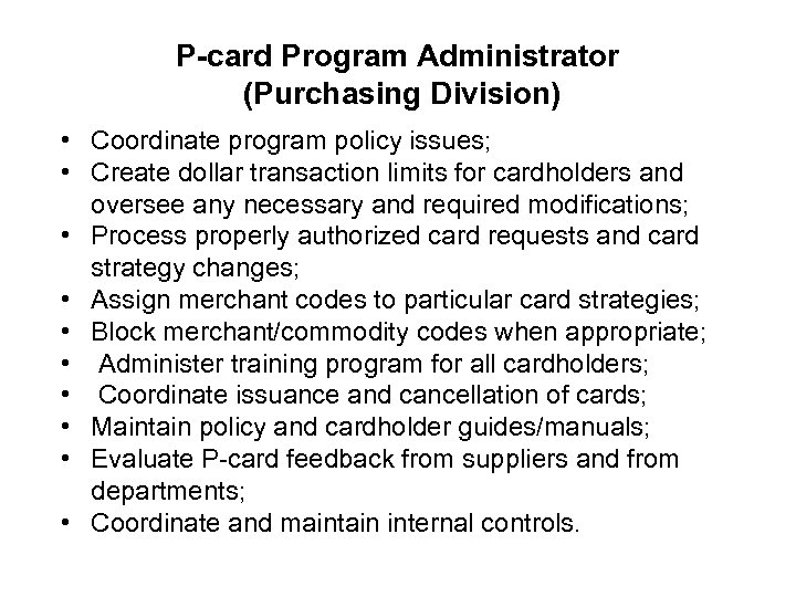P-card Program Administrator (Purchasing Division) • Coordinate program policy issues; • Create dollar transaction