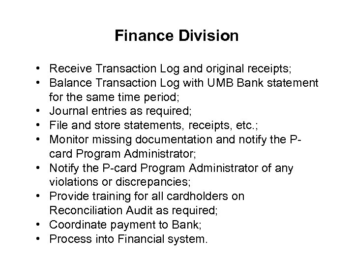 Finance Division • Receive Transaction Log and original receipts; • Balance Transaction Log with