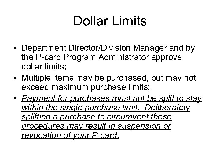 Dollar Limits • Department Director/Division Manager and by the P-card Program Administrator approve dollar