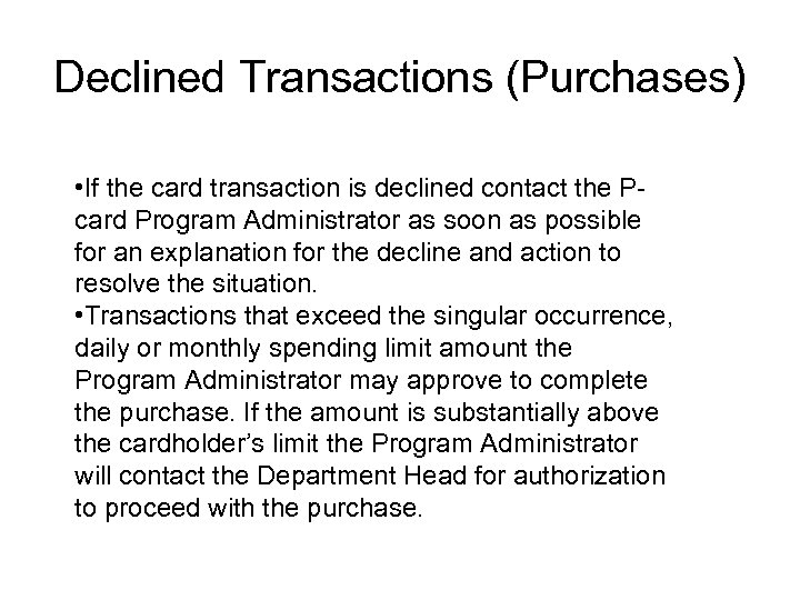 Declined Transactions (Purchases) • If the card transaction is declined contact the Pcard Program