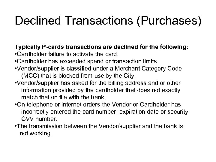 Declined Transactions (Purchases) Typically P-cards transactions are declined for the following: • Cardholder failure