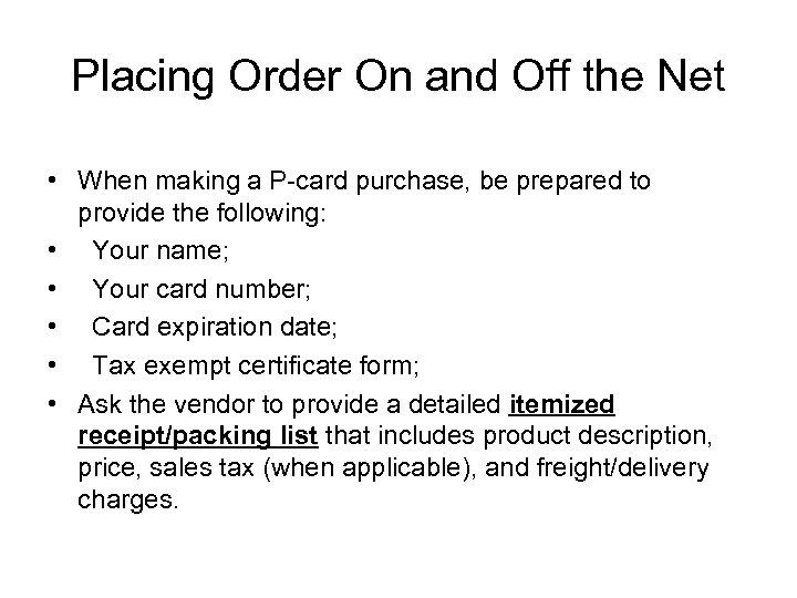Placing Order On and Off the Net • When making a P-card purchase, be