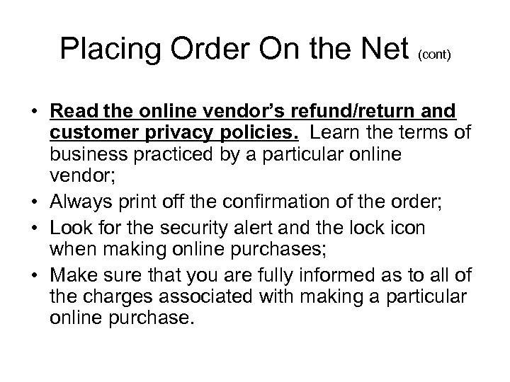Placing Order On the Net (cont) • Read the online vendor's refund/return and customer